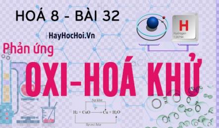 Phản ứng Oxi hóa - khử, sự Oxi hóa, sự khử là gì và bài tập - hóa 8 bài 32